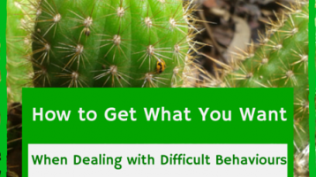 Getting What You Want When Dealing With Difficult Behaviours