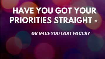 Have You got your Priorities Straight – or have you lost focus?