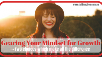 Gearing Your Mindset for Growth: 2 choices which make all the difference